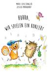 """""""Hurra, wir spielen ein Konzert"""" – ein neues Kinderbuch mit viel Melodie!"""